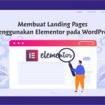Membuat Landing Page Menggunakan Elementor pada WordPress